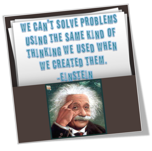 We can't solve problems using the same kind of thinking we used when we created them